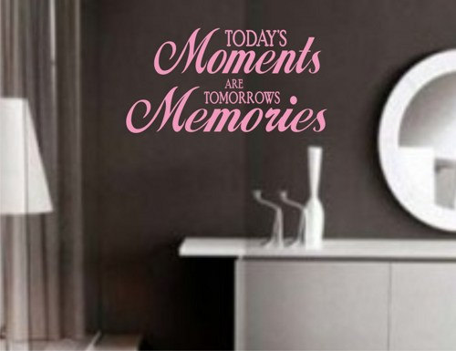 Wall Decal Quotes - Todays Moments are Tomorrows Memories Wall Decal Sticker Family Art Graphic Home Decor Mural