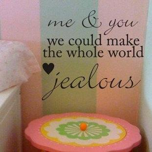 Wall Decal Quotes -  Me and You Could Make The Whole World Jealous Quote Decal Sticker Wall